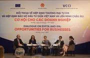 Hiệp định EVFTA và EVIPA: Cơ hội cho doanh nghiệp mở rộng thị trường
