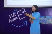 Cô giáo trường làng tỏa sáng toàn cầu - Bài 1: Việc làm nhỏ thắp sáng giấc mơ lớn