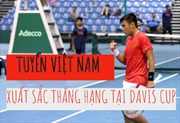 Tuyển quần vợt Việt Nam xuất sắc thăng hạng tại Davis Cup 2019