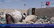 Phụ nữ Somali làm giàu từ rác thải tái chế