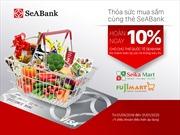 Hoàn tiền hấp dẫn cho chủ thẻ quốc tế SeABank tại Fuji Mart và Seika Mart