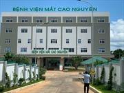Nhiều sai phạm trong khám chữa bệnh BHYT tại Bệnh viện Mắt Cao Nguyên, Gia Lai