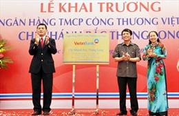 VietinBank khai trương chi nhánh Bắc Thăng Long
