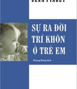 Sự ra đời trí khôn ở trẻ em - công trình cơ bản của Jean Piaget