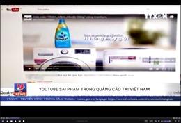 Youtube sai phạm trong quảng cáo tại Việt Nam