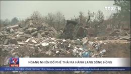 Ngang nhiên đổ phế thải ra hành lang sông Hồng