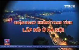 Chặn ngay toan tính lấp hồ ở Hà Nội