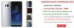 iPhone 7, Galaxy S8+ giá 3 triệu được rao bán tràn lan, cẩn thận 'tiền mất tật mang'