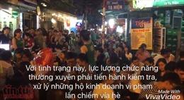 Vì sao phố bia Tạ Hiện cứ 'hồn nhiên' vi phạm trật tự đô thị?