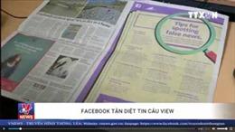 Facebook 'tận diệt' tin câu view