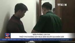Biên phòng Lào Cai triệt phá đường dây mua bán người qua biên giới