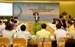 Giải pháp nâng cao sức cạnh tranh cho doanh nghiệp Việt