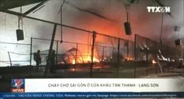 4.000m2 chợ Sài Gòn ở cửa khẩu Tân Thanh bị lửa thiêu rụi