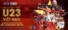 Tối 6/2: Truyền hình trực tiếp giao lưu với U23 Việt Nam trên VTV6
