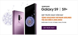 Trải nghiệm thả ga dòng sản phẩm Samsung Galaxy S9/S9+khi mua trên Lazada