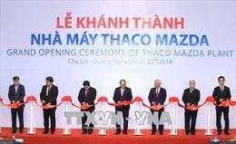Thủ tướng dự Lễ khánh thành Nhà máy sản xuất ô tô Thaco Mazda