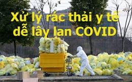 Vũ Hán xử lý rác thải y tế dễ lây lan COVID ra sao