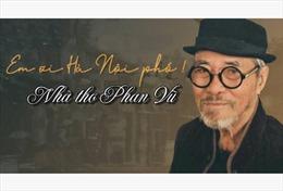 Nhà thơ Phan Vũ - tác giả bài thơ 'Em ơi, Hà Nội phố', đã ra đi