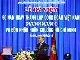 Phát biểu của Thủ tướng Nguyễn Xuân Phúc tại Lễ kỷ niệm 90 năm Ngày thành lập Công đoàn Việt Nam
