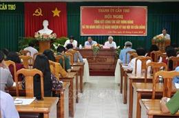 Cần Thơ tổng kết công tác xây dựng Đảng và thi hành Điều lệ Đảng