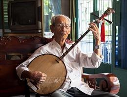 Gìn giữ và phát huy giá trị nghệ thuật Đờn ca tài tử - Bài cuối: Nghệ nhân gần 80 năm gắn bó với nghệ thuật truyền thống