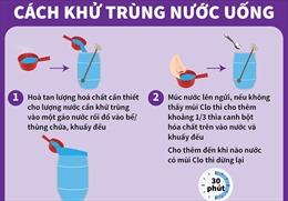 Cách khử trùng nước uống trong mùa lũ lụt