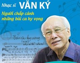 Nhạc sĩ Văn Ký - Người chắp cánh những bài ca hy vọng