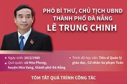 Phó Bí thư Thành ủy, Chủ tịch UBND thành phố Đà Nẵng Lê Trung Chinh