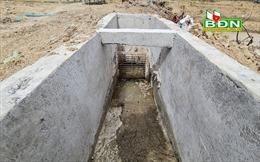 Nhiều 'hạt sạn'tại công trình chống hạn hơn 32,5 tỷ đồng ở Đắk Nông