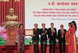 Bình Định: Thị xã Hoài Nhơn đón nhận danh hiệu Anh hùng Lao động thời kỳ đổi mới