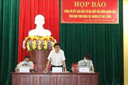 Kon Tum bầu đủ số lượng đại biểu HĐND các cấp nhiệm kỳ 2021-2026