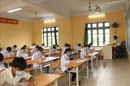 Hưng Yên: Chuẩn bị phương án phòng chống dịch trong kỳ thi tốt nghiệp THPT đợt 2