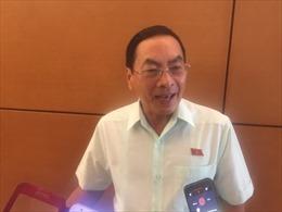 Vụ Thanh tra Bộ Xây dựng 'vòi tiền': Các đại biểu Quốc hội đề nghị xử lý thật nặng nếu kết luận có sai phạm