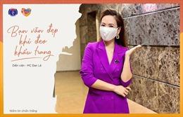 'Bạn vẫn đẹp khi đeo khẩu trang', chiến dịch kêu gọi chung tay phòng chống dịch COVID-19