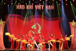 Đặc sắc chương trình 'Hào khí Việt Nam - Vinh quang thời đại Hồ Chí Minh'