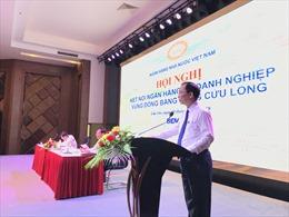 Gỡ vướng vốn tín dụng cho doanh nghiệp Đồng bằng sông Cửu Long