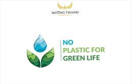 """Mường Thanh triển khai chiến dịch nói không với đồ nhựa - """"No Plastic for green life"""""""