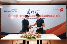 Ngân hàng Bản Việt ứng dụng giải pháp xác thực khách hàng điện tử TrueID