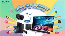 """Hè cực vui cùng khuyến mãi """"Săn Sale Sony – Quẩy hè thỏa chí"""""""
