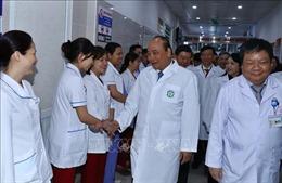 Thủ tướng Nguyễn Xuân Phúc: Đội ngũ y, bác sỹ là những 'người anh hùng thầm lặng'