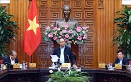 Thủ tướng yêu cầu tháo gỡ khó khăn cho sản xuất kinh doanh, thúc đẩy tăng trưởng