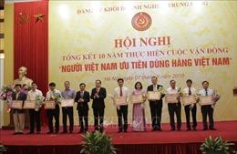 Tổng kết 10 năm thực hiện Cuộc vận động 'Người Việt Nam ưu tiên dùng hàng Việt Nam'