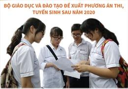 Đề xuất phương án thi, tuyển sinh sau năm 2020
