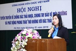 Công đoàn Viên chức Việt Nam phát động phong trào 'Nói không với rác thải nhựa'