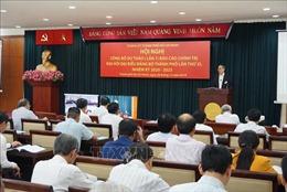 TP.HCM công bố Dự thảo (lần 1) Báo cáo chính trị Đại hội đại biểu Đảng bộ Thành phố lần thứ XI