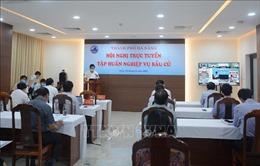 Đà Nẵng tổ chức tập huấn trực tuyến về nghiệp vụ bầu cử