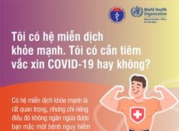 Có hệ miễn dịch khỏe mạnh có cần tiêm vaccine ngừa COVID-19 không?