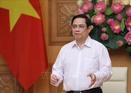 Thủ tướng: Rà soát, khắc phục ngay thiếu sót trong công tác phòng, chống dịch