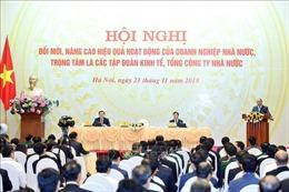 Thủ tướng: Kiên quyết không để tình trạng 'sân trước, sân sau' ở doanh nghiệp nhà nước