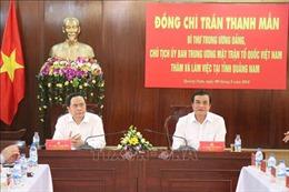 Chủ tịch Ủy ban Trung ương MTTQ Việt Nam làm việc tại Quảng Nam